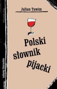 Polski Słownik Pijacki Julian Tuwim, 1935. Najnowsze wydanie - Prószyński i S-ka, 2008.